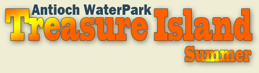 Treasure Island Summer Enjoy summer fun in the sun at Antioch Water Park, starting Memorial Day weekend